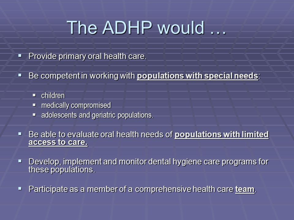 The ADHP would … Provide primary oral health care.
