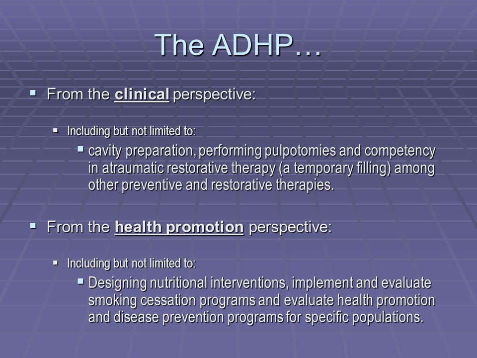 The ADHP… From the clinical perspective: