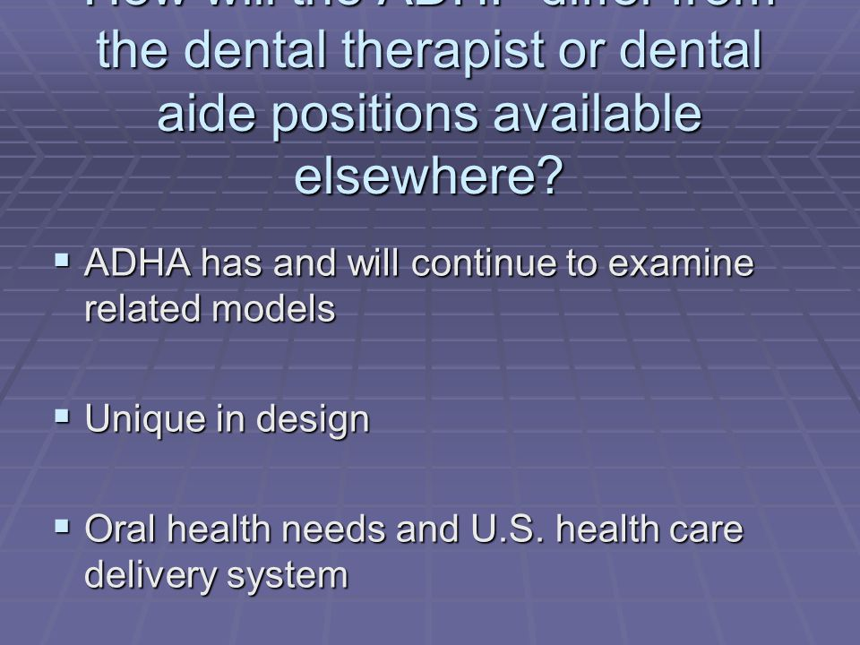How will the ADHP differ from the dental therapist or dental aide positions available elsewhere