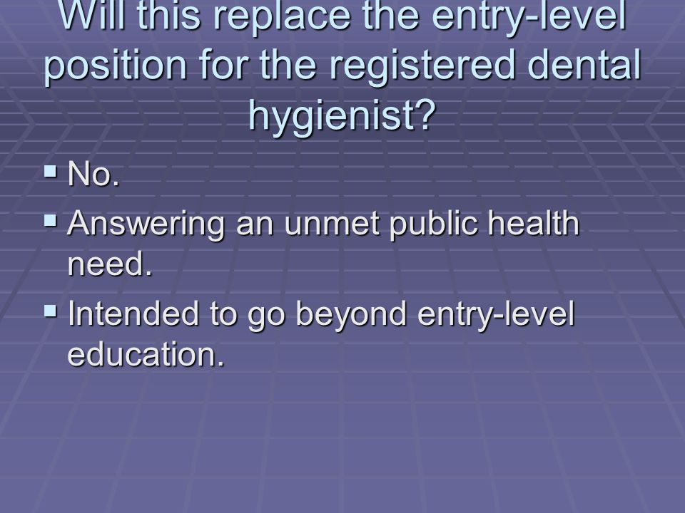 Will this replace the entry-level position for the registered dental hygienist