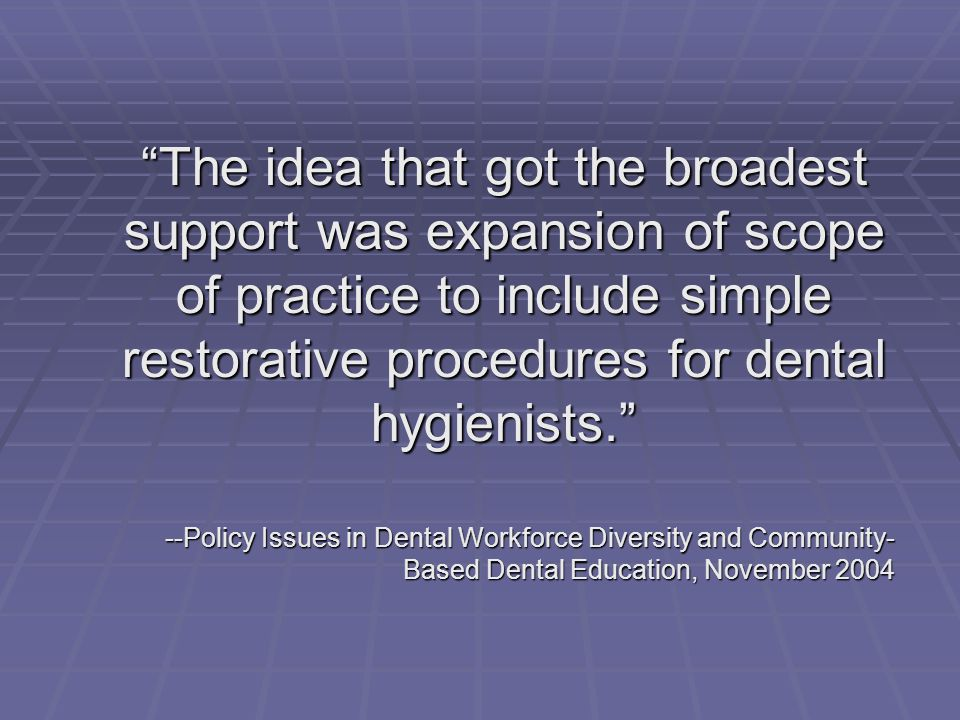 The idea that got the broadest support was expansion of scope of practice to include simple restorative procedures for dental hygienists.