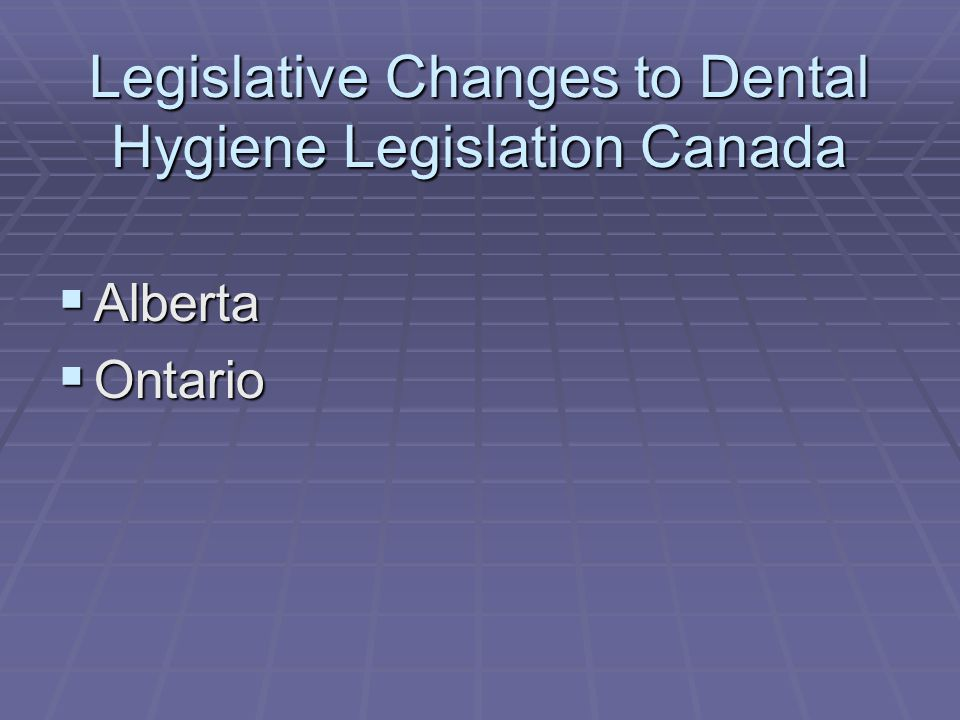Legislative Changes to Dental Hygiene Legislation Canada