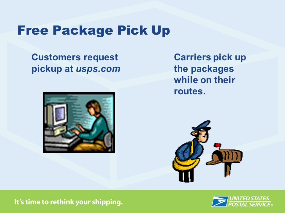 Free Package Pick Up Customers request pickup at usps.com