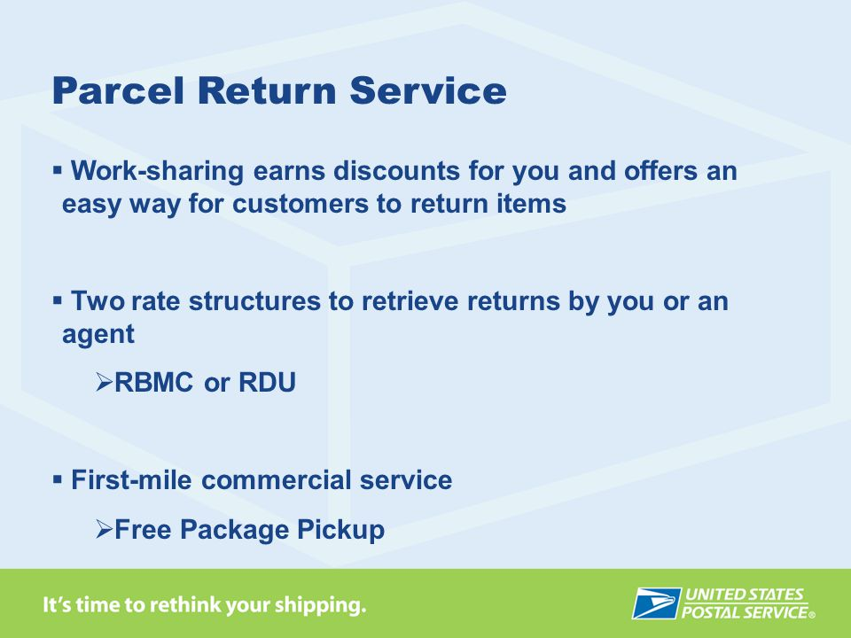 Parcel Return Service Work-sharing earns discounts for you and offers an easy way for customers to return items.