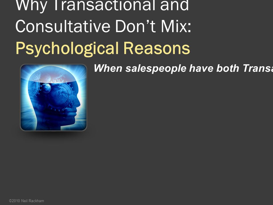 Why Transactional and Consultative Don't Mix: Psychological Reasons