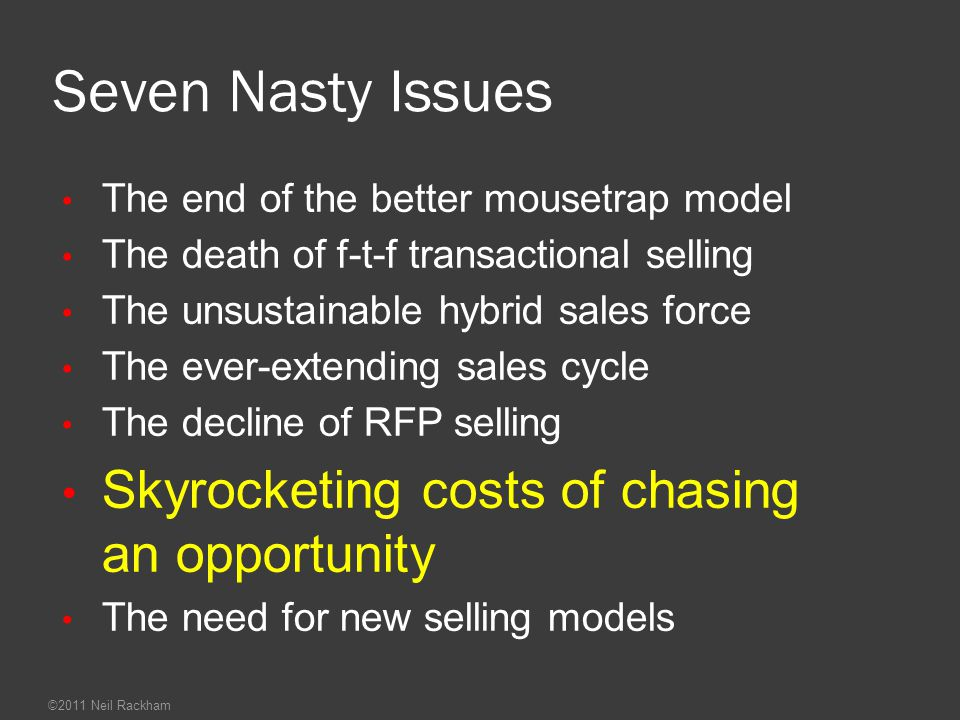 Seven Nasty Issues Skyrocketing costs of chasing an opportunity