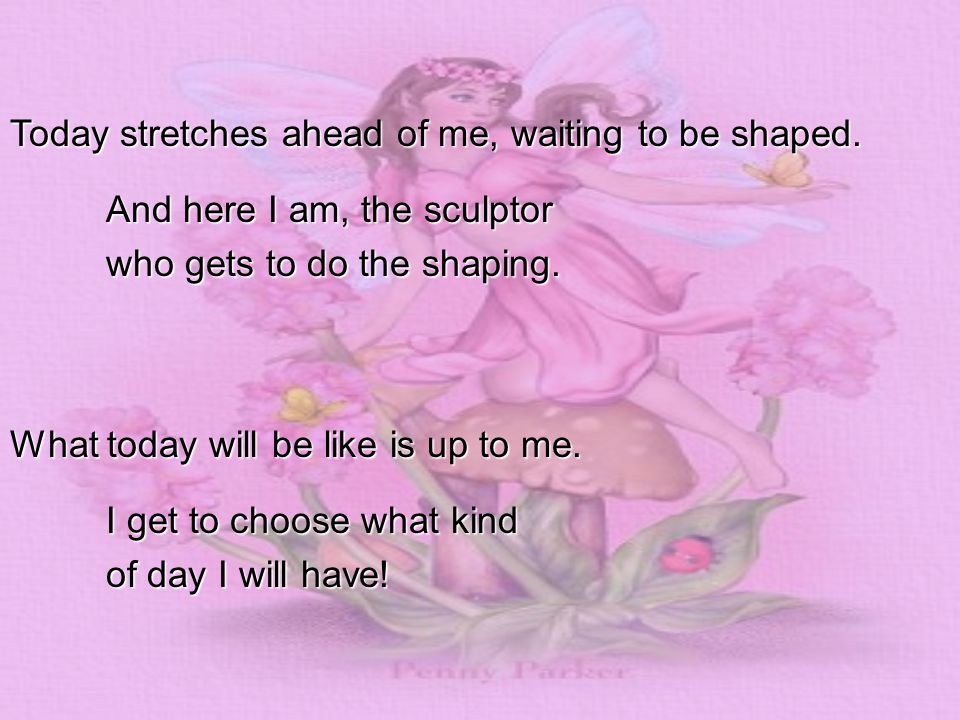 Today stretches ahead of me, waiting to be shaped.