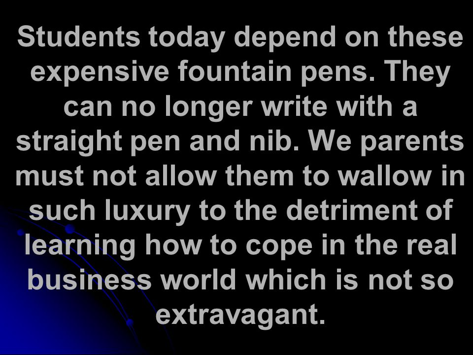Students today depend on these expensive fountain pens