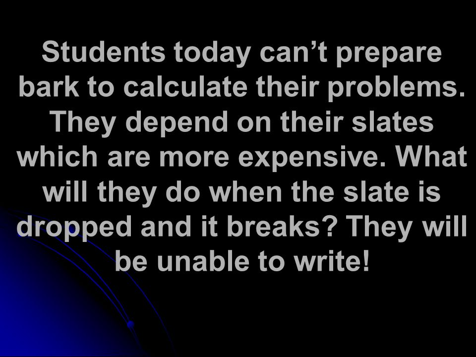 Students today can't prepare bark to calculate their problems