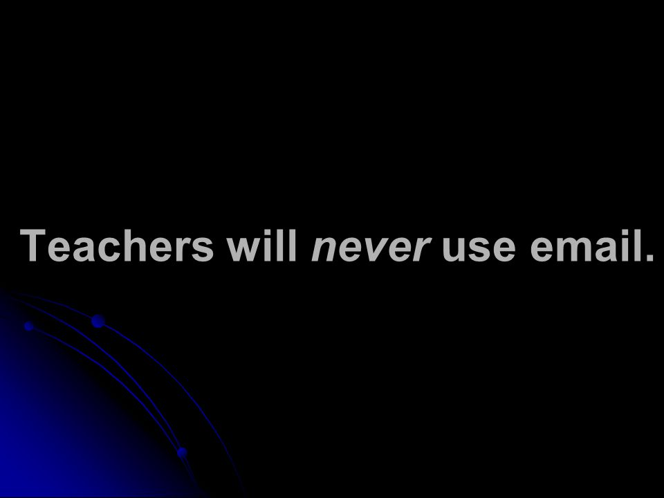 Teachers will never use email.