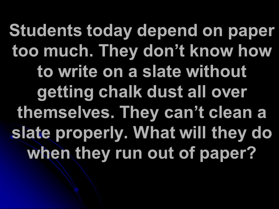 Students today depend on paper too much
