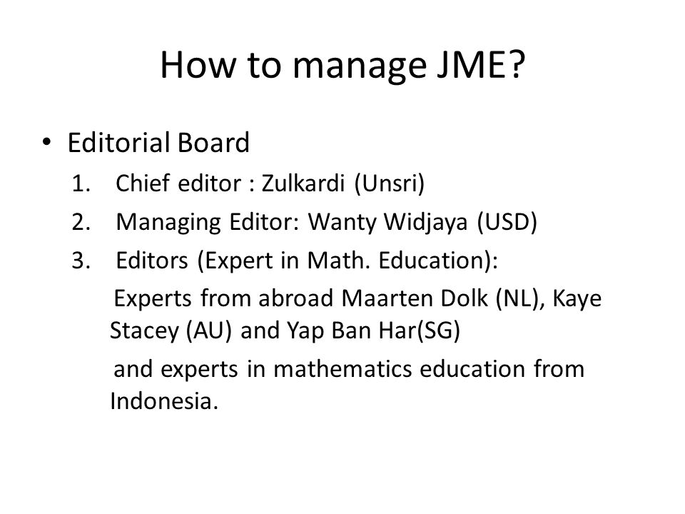 How to manage JME Editorial Board Chief editor : Zulkardi (Unsri)