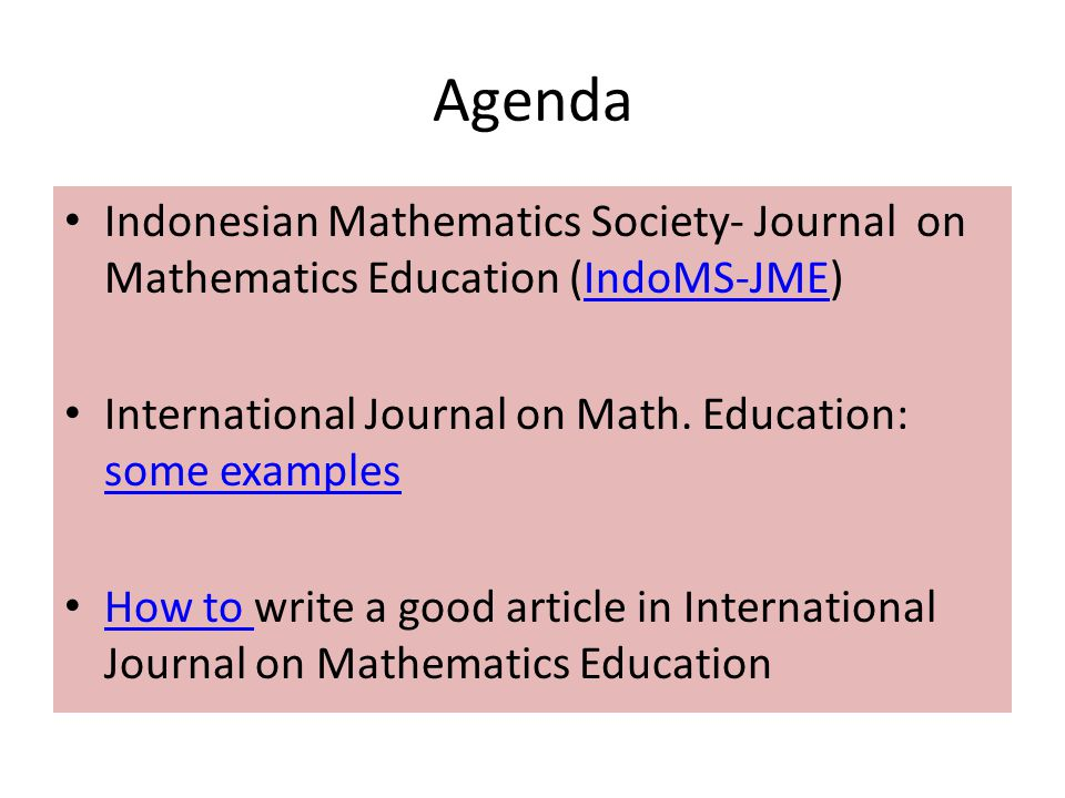 Agenda Indonesian Mathematics Society- Journal on Mathematics Education (IndoMS-JME) International Journal on Math. Education: some examples.