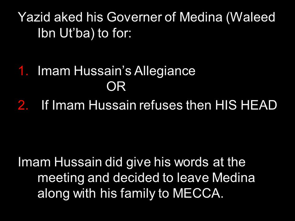 Yazid aked his Governer of Medina (Waleed Ibn Ut'ba) to for: