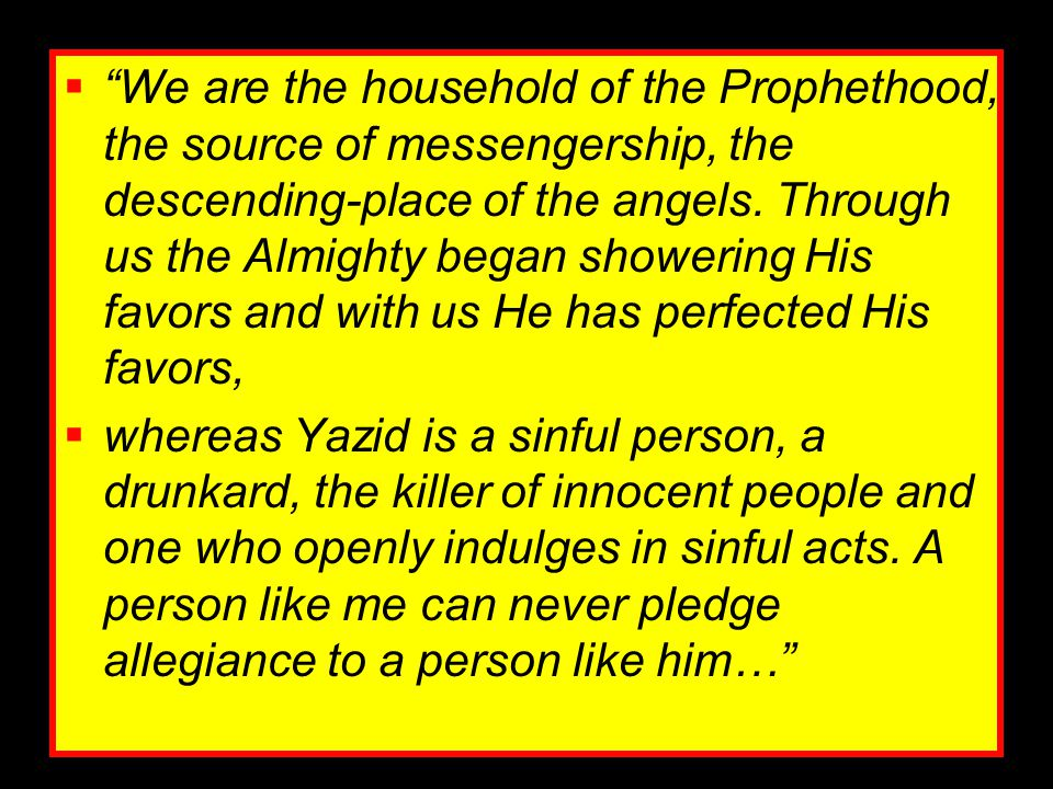 We are the household of the Prophethood, the source of messengership, the descending-place of the angels. Through us the Almighty began showering His favors and with us He has perfected His favors,
