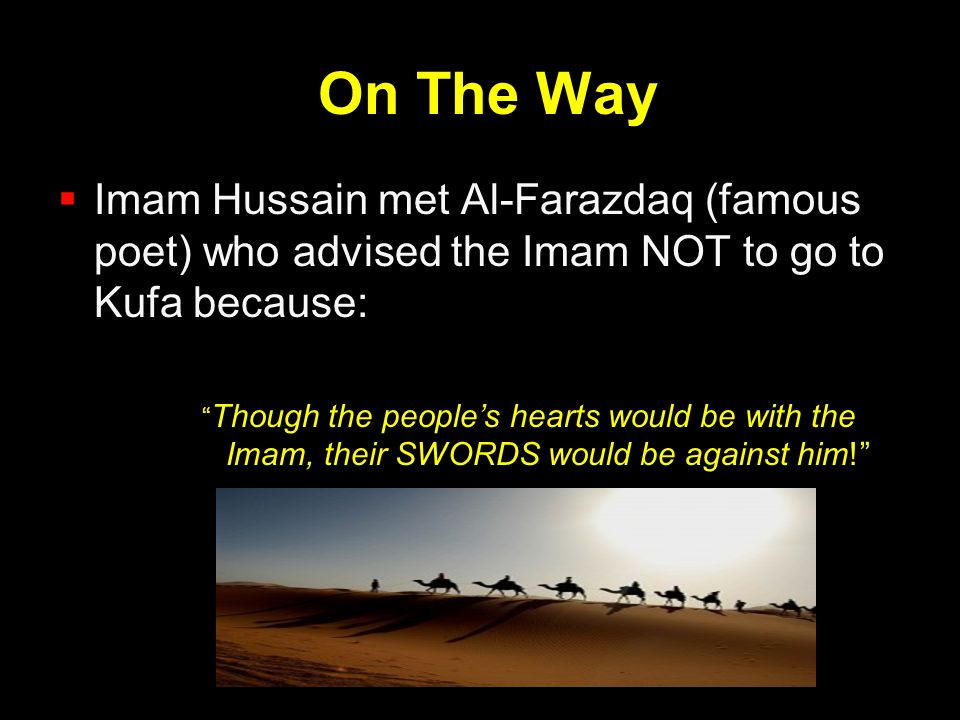 On The Way Imam Hussain met Al-Farazdaq (famous poet) who advised the Imam NOT to go to Kufa because: