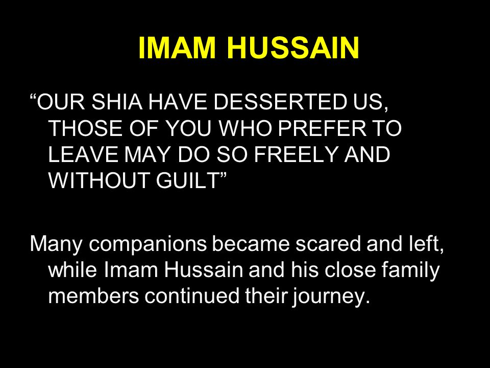 IMAM HUSSAIN OUR SHIA HAVE DESSERTED US, THOSE OF YOU WHO PREFER TO LEAVE MAY DO SO FREELY AND WITHOUT GUILT