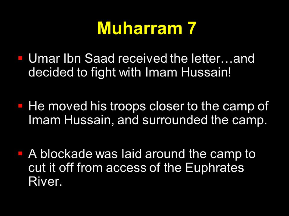 Muharram 7 Umar Ibn Saad received the letter…and decided to fight with Imam Hussain!