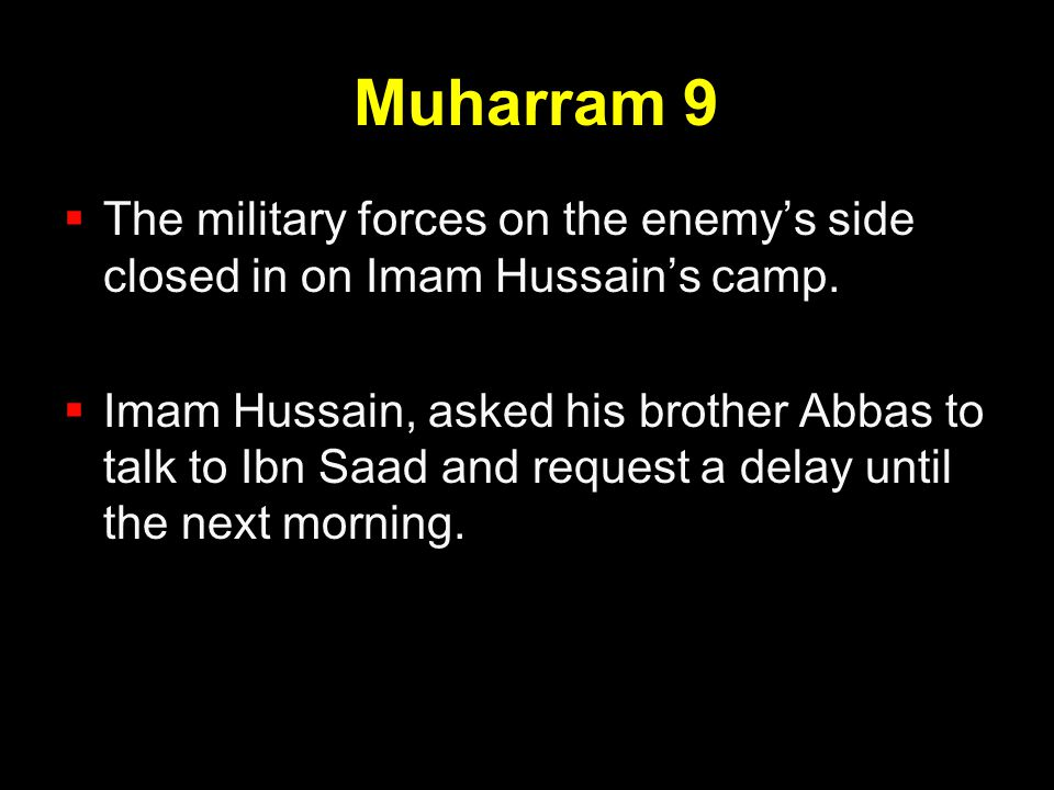 Muharram 9 The military forces on the enemy's side closed in on Imam Hussain's camp.