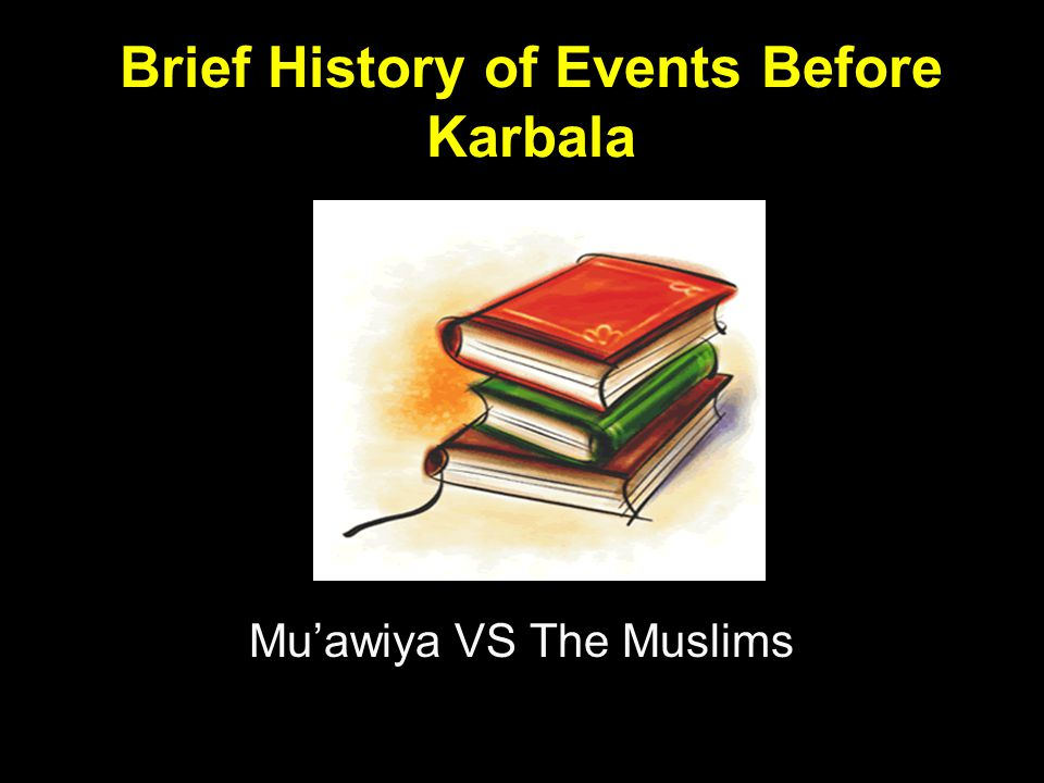 Brief History of Events Before Karbala