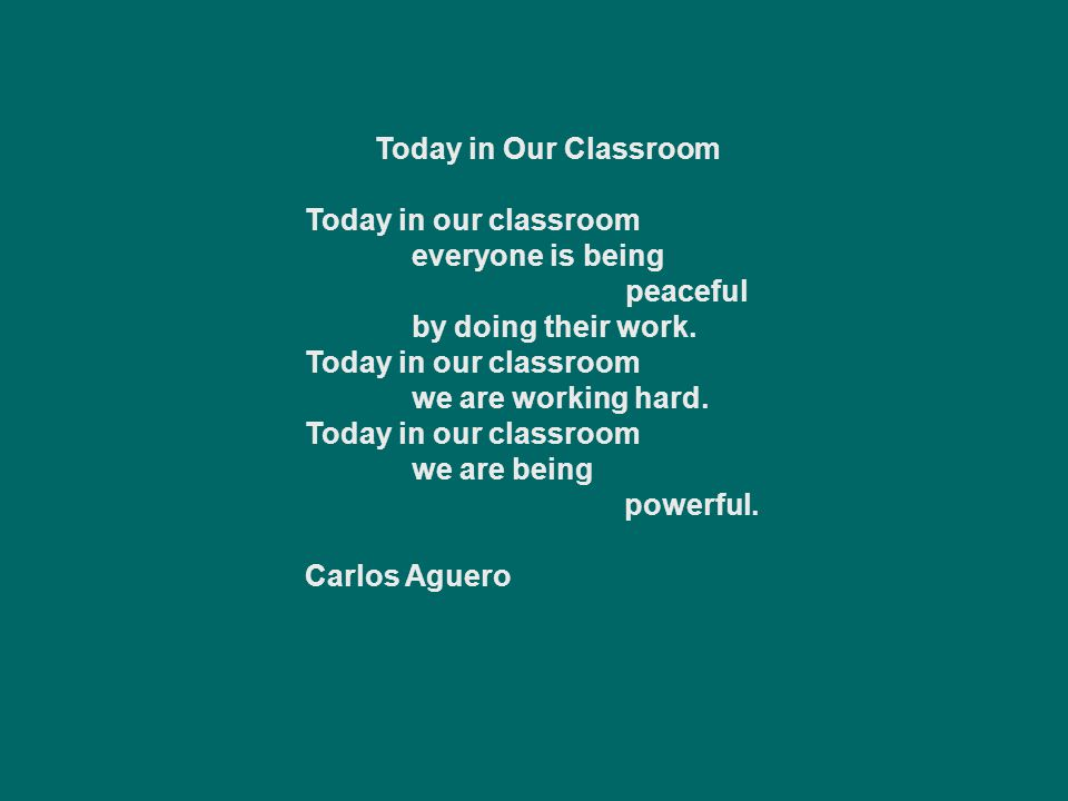 Today in Our Classroom Today in our classroom. everyone is being peaceful. by doing their work.