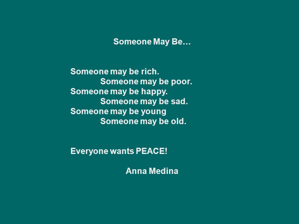 Someone May Be… Someone may be rich. Someone may be poor. Someone may be happy. Someone may be sad.