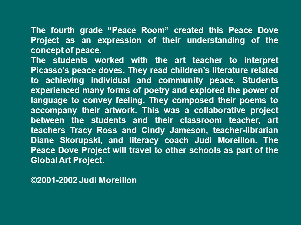 The fourth grade Peace Room created this Peace Dove Project as an expression of their understanding of the concept of peace.