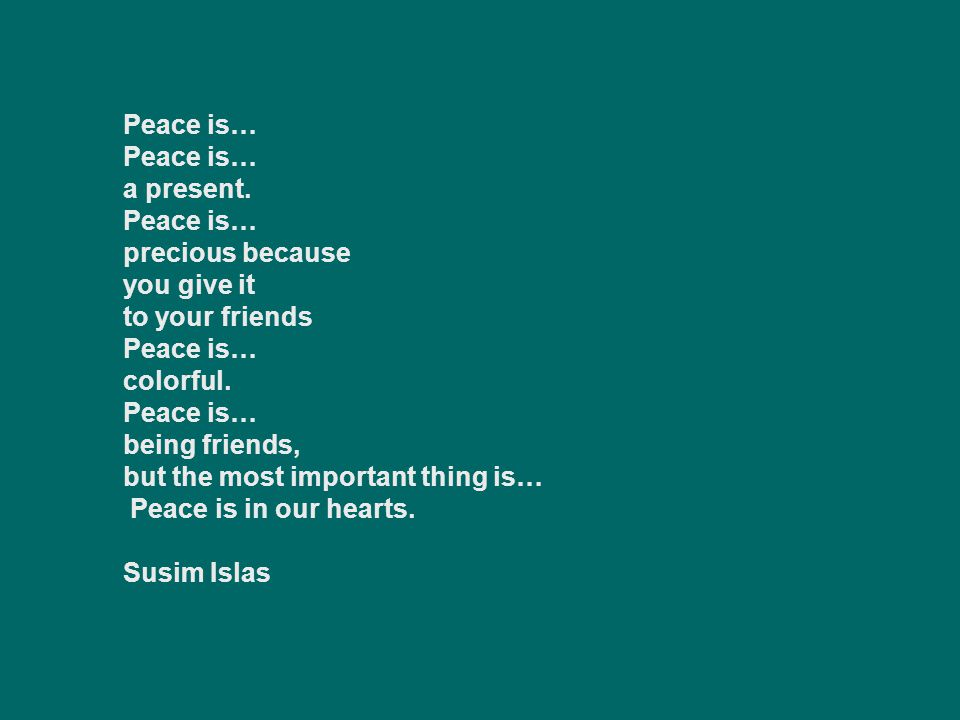 Peace is… a present. precious because you give it to your friends. colorful. being friends, but the most important thing is…