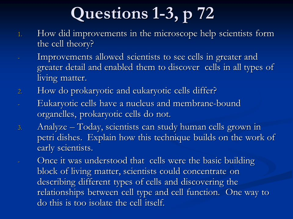 Questions 1-3, p 72 How did improvements in the microscope help scientists form the cell theory
