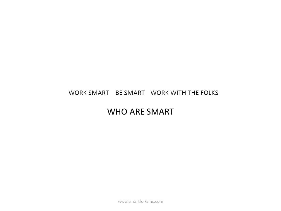 WHO ARE SMART WORK SMART BE SMART WORK WITH THE FOLKS