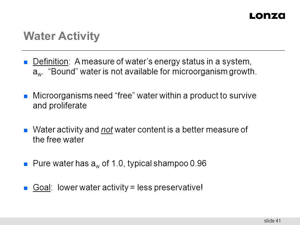 Water Activity Definition: A measure of water's energy status in a system, aw. Bound water is not available for microorganism growth.