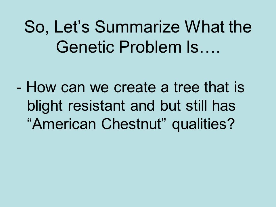So, Let's Summarize What the Genetic Problem Is….