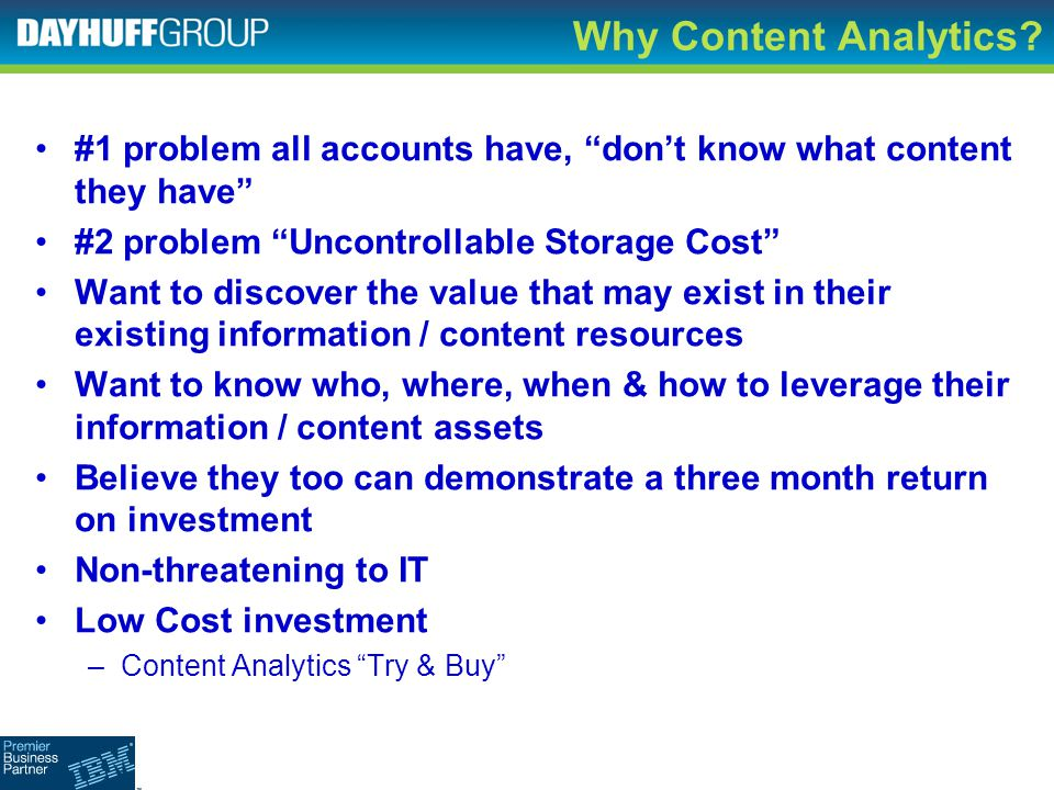 Why Content Analytics #1 problem all accounts have, don't know what content they have #2 problem Uncontrollable Storage Cost