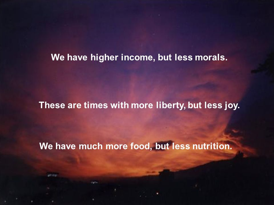 We have higher income, but less morals.