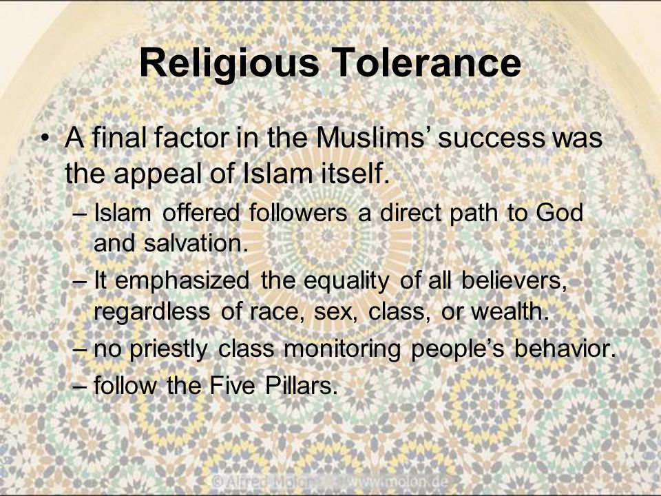 Religious Tolerance A final factor in the Muslims' success was the appeal of Islam itself.