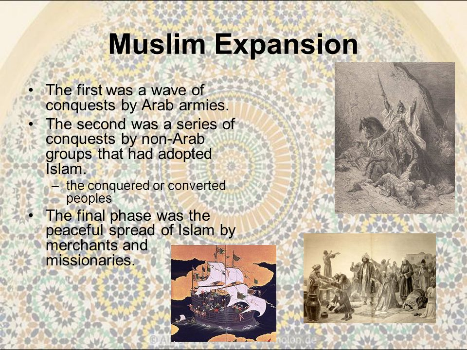 Muslim Expansion The first was a wave of conquests by Arab armies.