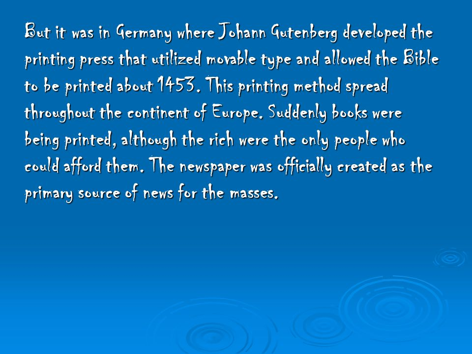But it was in Germany where Johann Gutenberg developed the printing press that utilized movable type and allowed the Bible to be printed about 1453.