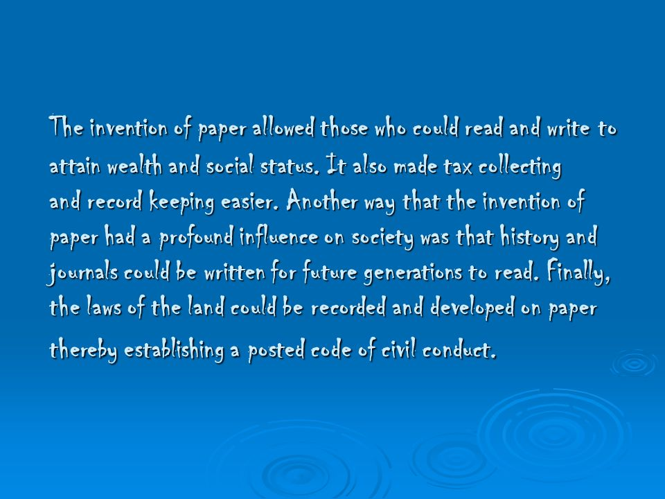 The invention of paper allowed those who could read and write to attain wealth and social status.