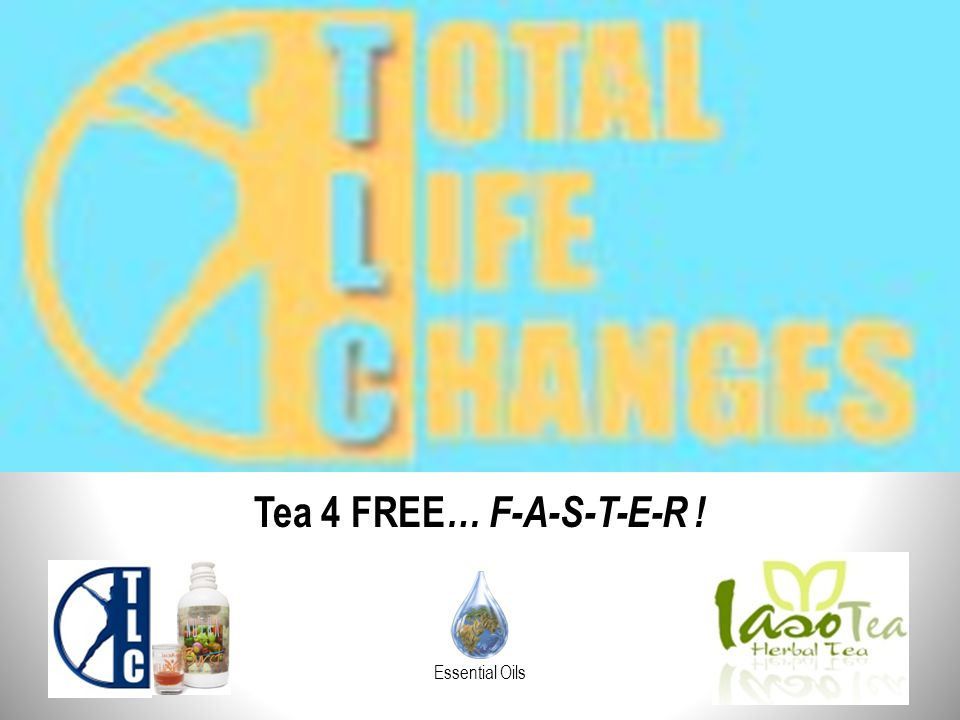 Tea 4 FREE… F-A-S-T-E-R ! Essential Oils