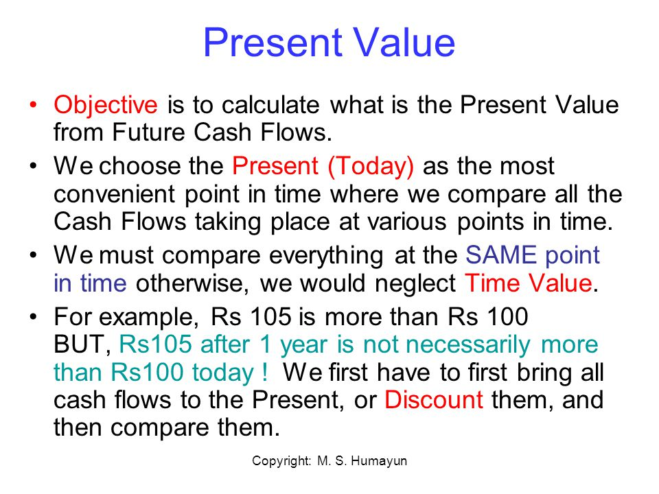 Present Value Objective is to calculate what is the Present Value from Future Cash Flows.