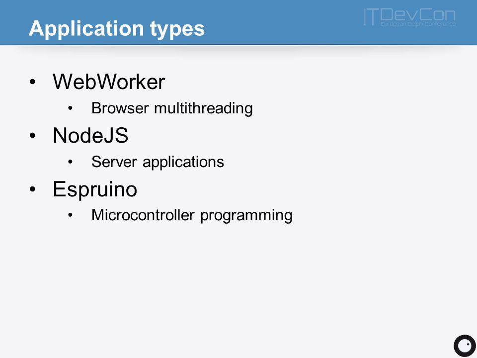 Application types WebWorker NodeJS Espruino Browser multithreading