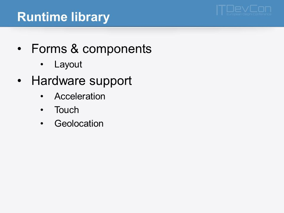 Runtime library Forms & components Hardware support Layout