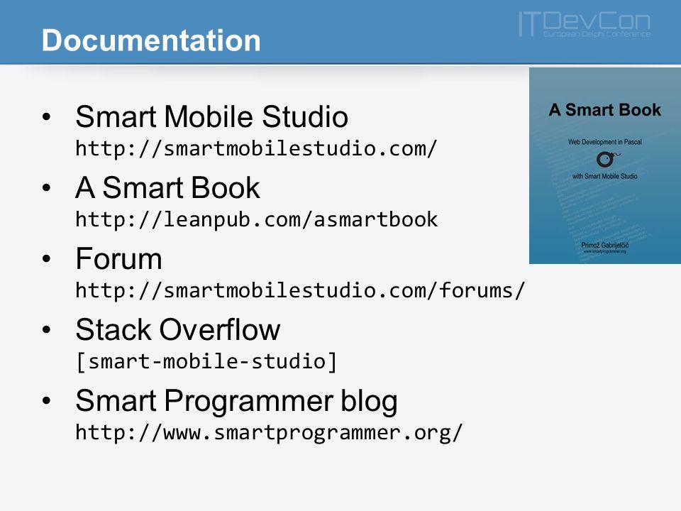 Documentation Smart Mobile Studio http://smartmobilestudio.com/ A Smart Book http://leanpub.com/asmartbook.