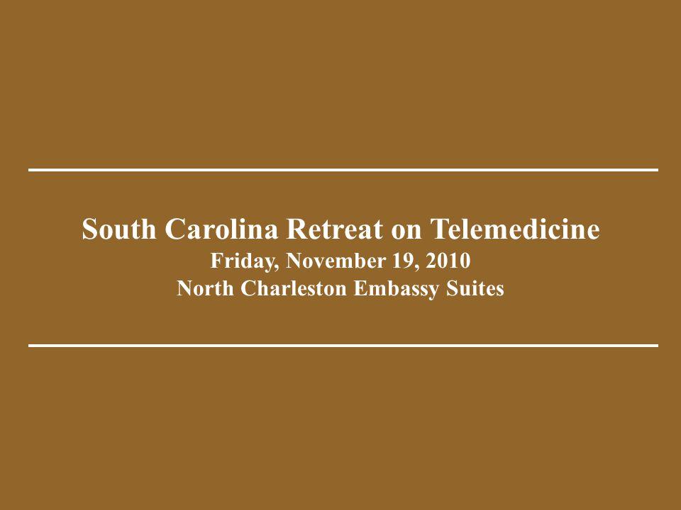 South Carolina Retreat on Telemedicine Friday, November 19, 2010 North Charleston Embassy Suites