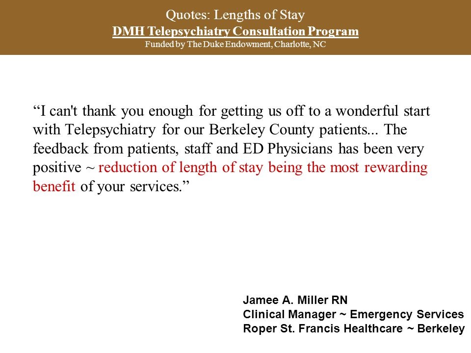 Quotes: Lengths of Stay DMH Telepsychiatry Consultation Program Funded by The Duke Endowment, Charlotte, NC