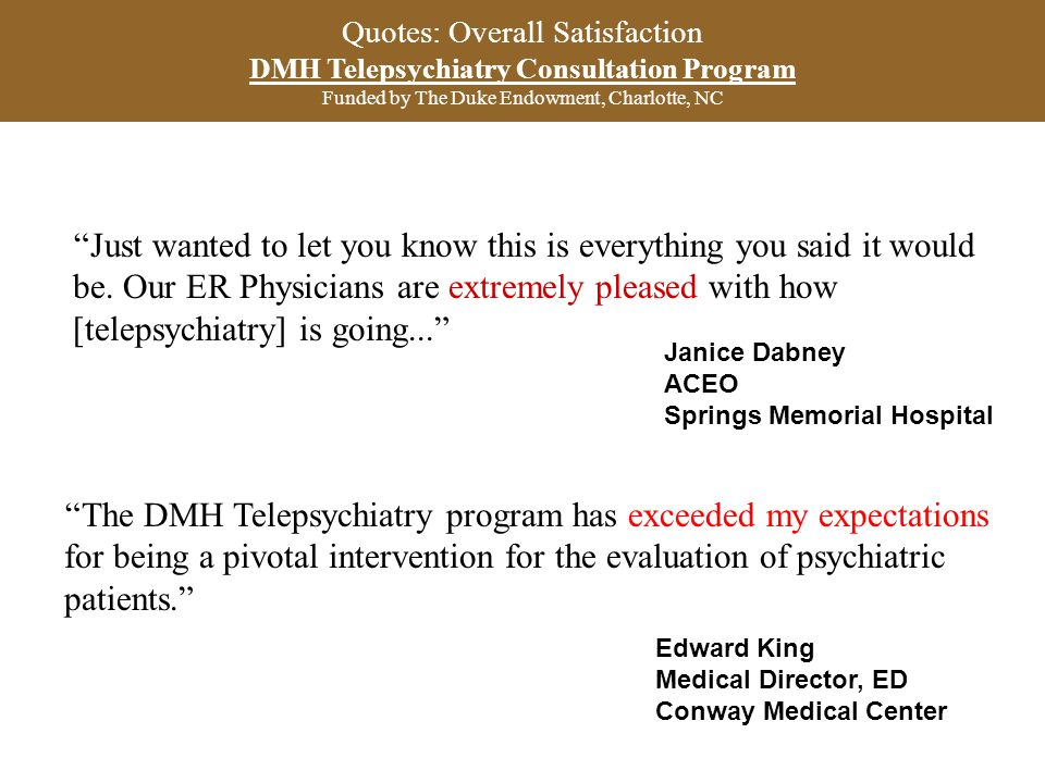 Quotes: Overall Satisfaction DMH Telepsychiatry Consultation Program Funded by The Duke Endowment, Charlotte, NC