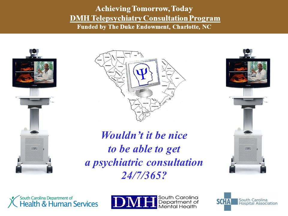 Achieving Tomorrow, Today DMH Telepsychiatry Consultation Program Funded by The Duke Endowment, Charlotte, NC