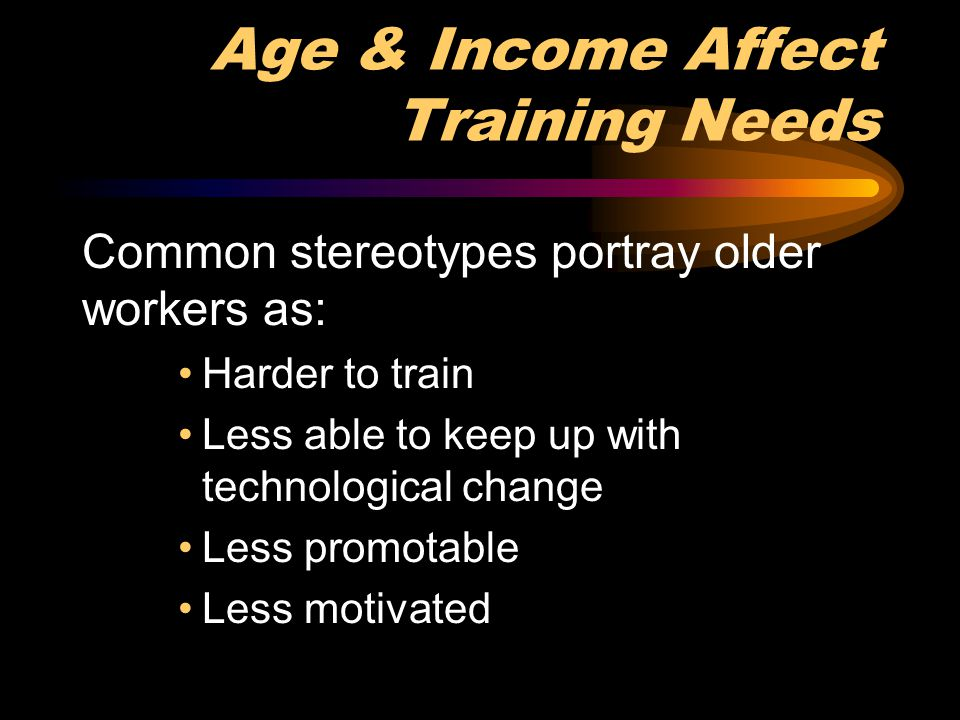 Age & Income Affect Training Needs