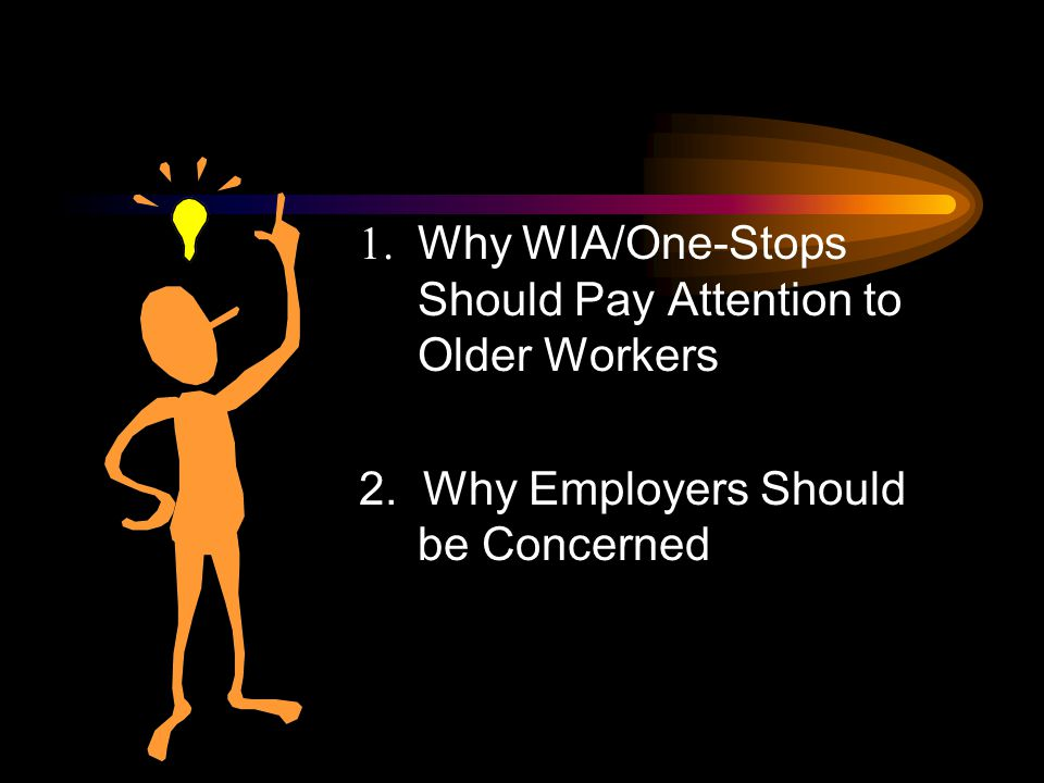 1. Why WIA/One-Stops Should Pay Attention to Older Workers