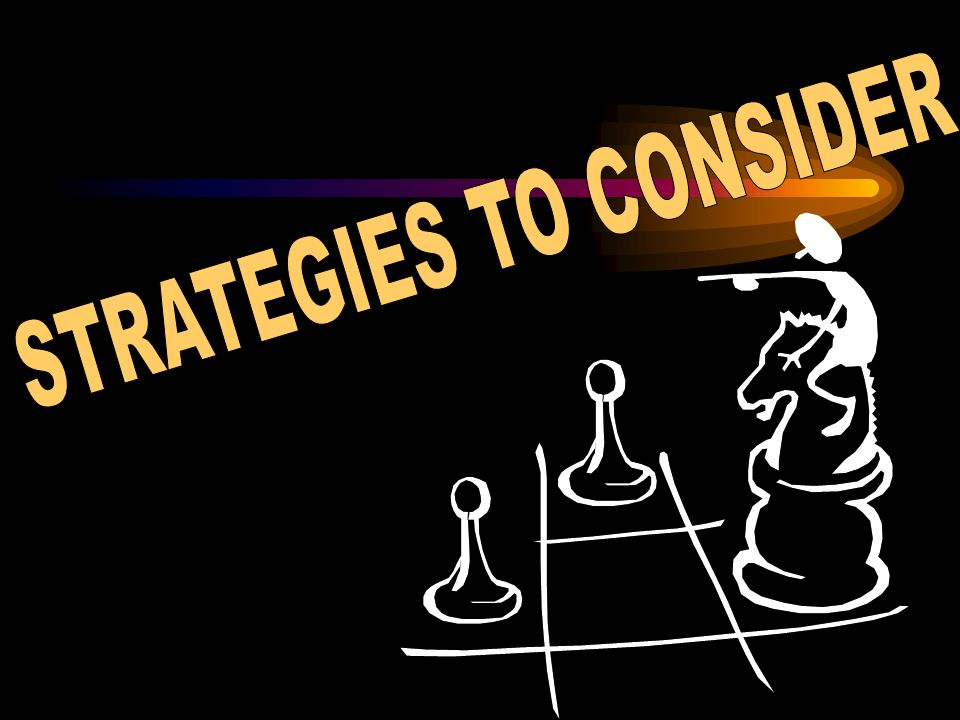 STRATEGIES TO CONSIDER